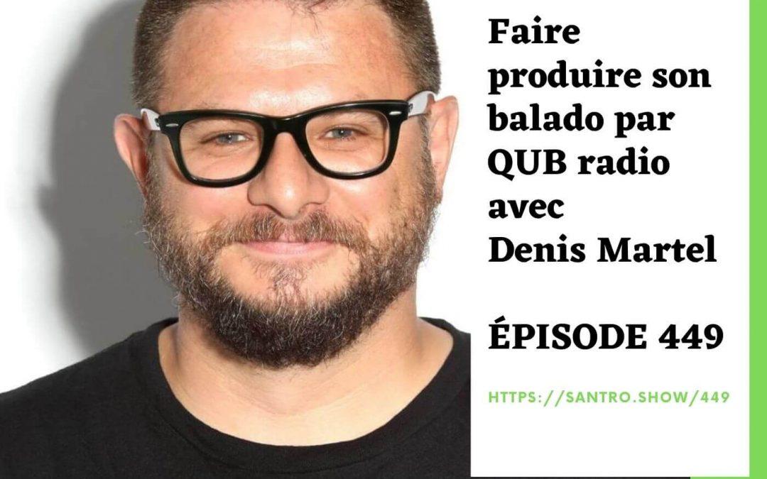Faire produire son balado par QUB radio avec Denis Martel – E449