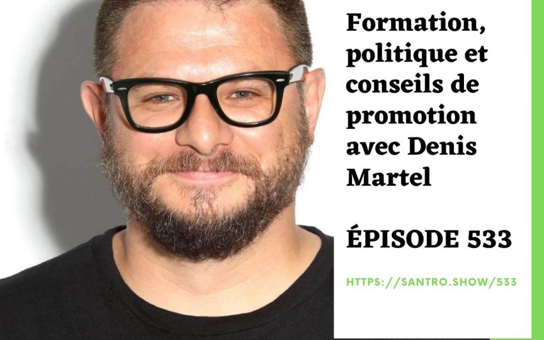 LLS – Formation, politique et conseils de promotion avec Denis Martel – E533